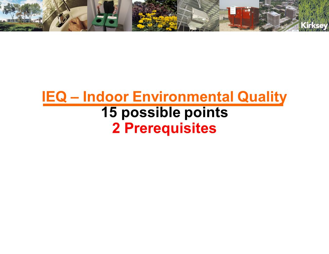 ASHRAE – American Society of Heating, Refrigeration, and Air Conditioning Engineers Know the 4 ASHRAE Standards, and which credits they are associated with: 52.2 – particles EQ 3 – Construction IAQ Management Plan: During Construction, then before occupancy; EQ 5 – Indoor Chemical & Pollutant Source Control 55 - thermal comfort EQ 6 – Controllability of Systems, Lighting, Thermal Comfort; EQ 7 – Thermal Comfort, Design, Verification 62.1 - ventilation for IAQ EQ Prereq.