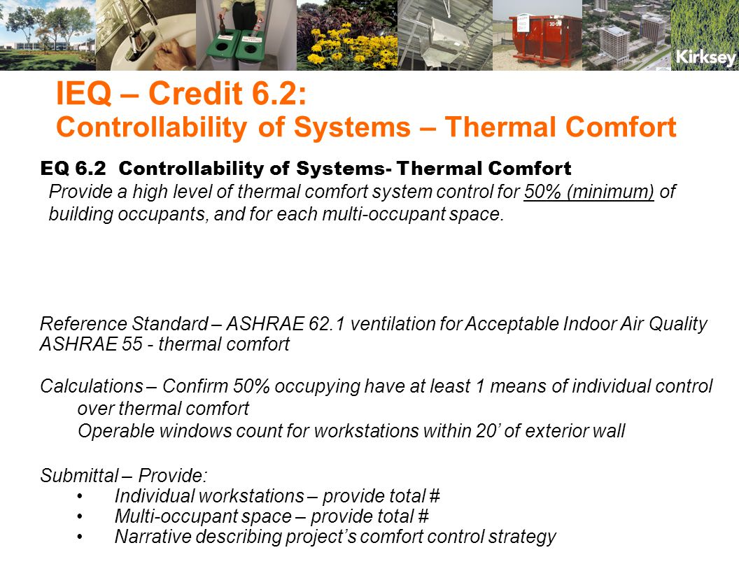 EQ 6.2 Controllability of Systems- Thermal Comfort Provide a high level of thermal comfort system control for 50% (minimum) of building occupants, and for each multi-occupant space.