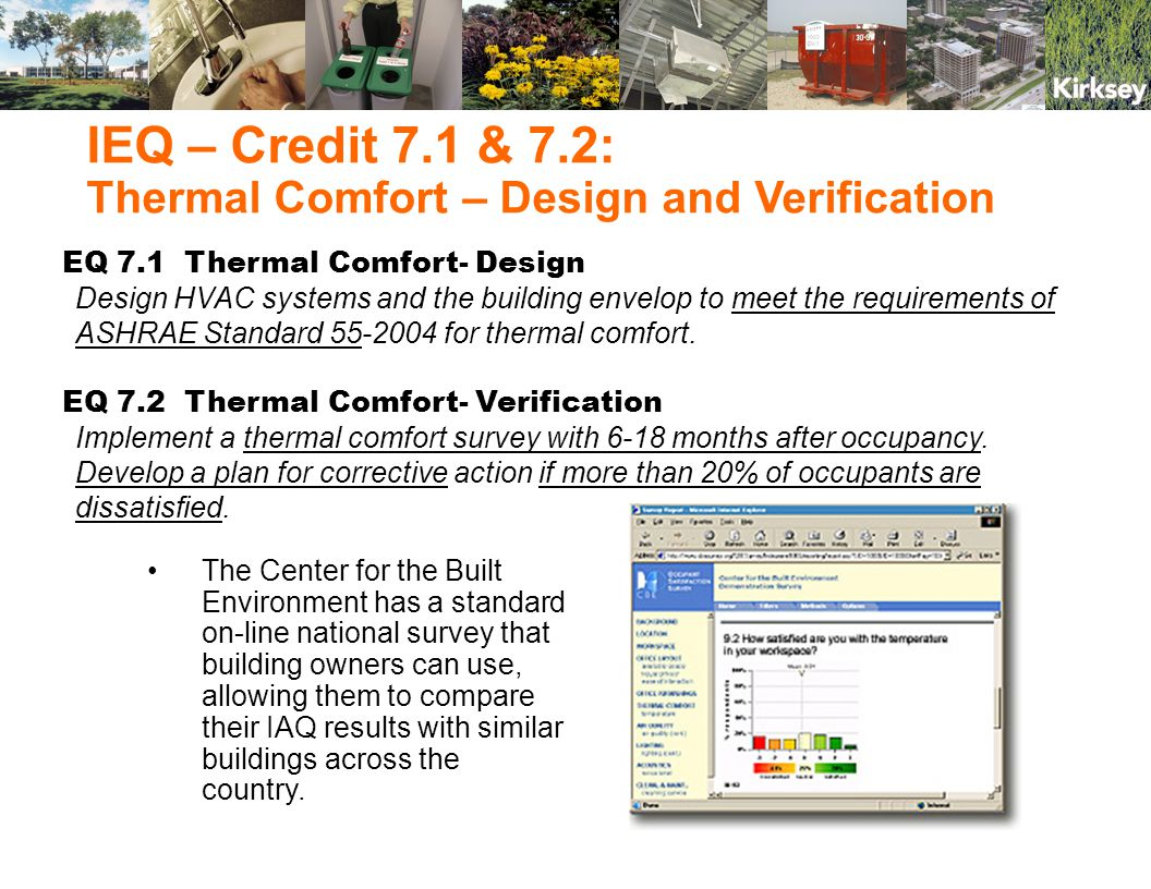EQ 7.1 Thermal Comfort- Design Design HVAC systems and the building envelop to meet the requirements of ASHRAE Standard 55-2004 for thermal comfort.