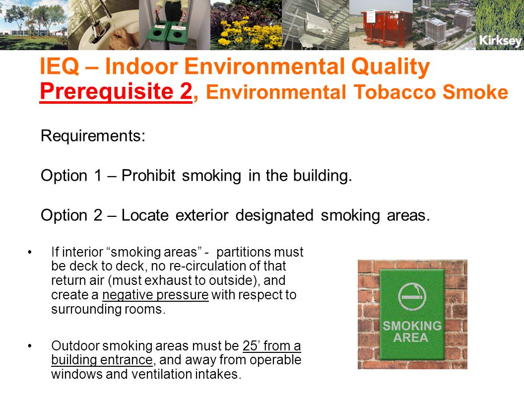 Green Building Rating System Categories: 1.Sustainable Sites 14 total possible points in 8 categories 2.Water Efficiency 5 total possible points in 3 categories 3.Energy and Atmosphere 17 total possible points in 6 categories 4.Materials and Resources 13 total possible points in 7 categories 5.Indoor Environmental Quality 15 total possible points in 8 categories 6.Innovation and Design Process 5 total possible points in 2 categories L E E D R A T I N G S Y S T E M