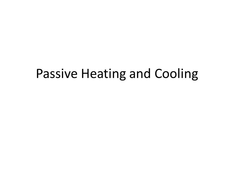 Passive Heating and Cooling