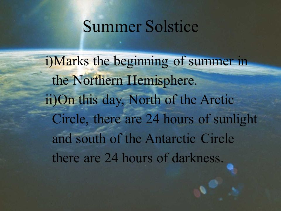 Summer Solstice i)Marks the beginning of summer in the Northern Hemisphere.