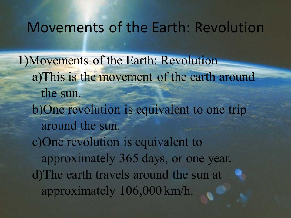 Movements of the Earth: Revolution 1)Movements of the Earth: Revolution a)This is the movement of the earth around the sun.