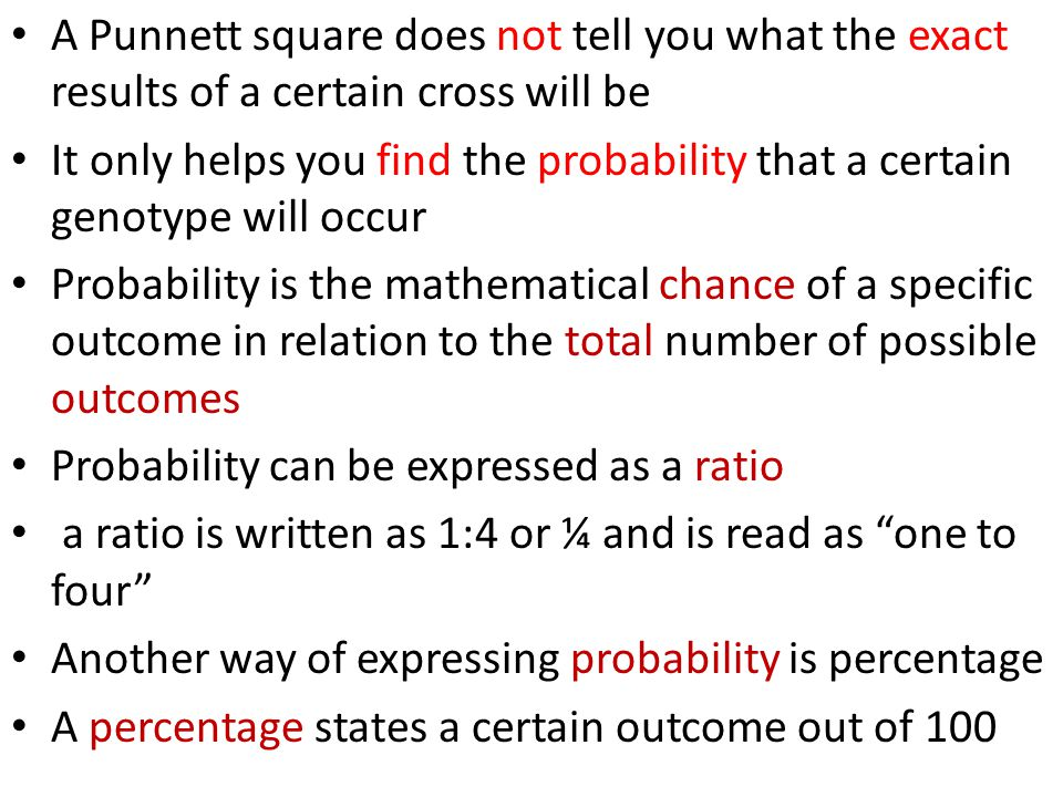 A Punnett square does not tell you what the exact results of a certain cross will be It only helps you find the probability that a certain genotype wi