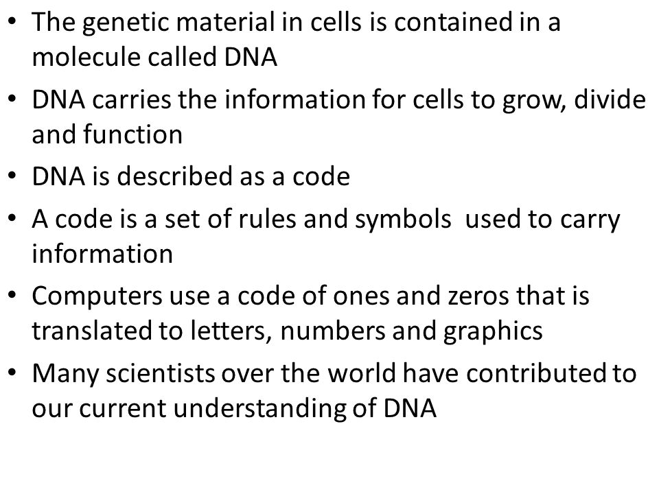 The genetic material in cells is contained in a molecule called DNA DNA carries the information for cells to grow, divide and function DNA is describe