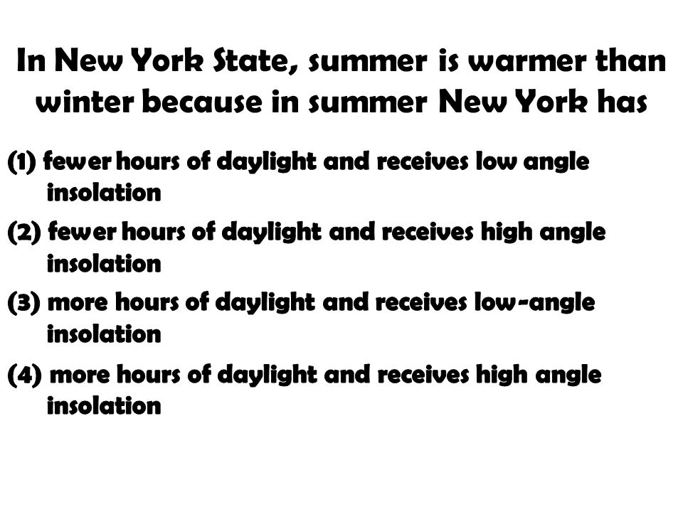 In New York State, summer is warmer than winter because in summer New York has