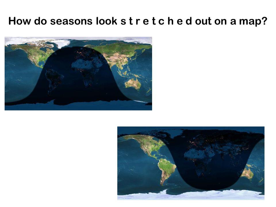 How do seasons look s t r e t c h e d out on a map?