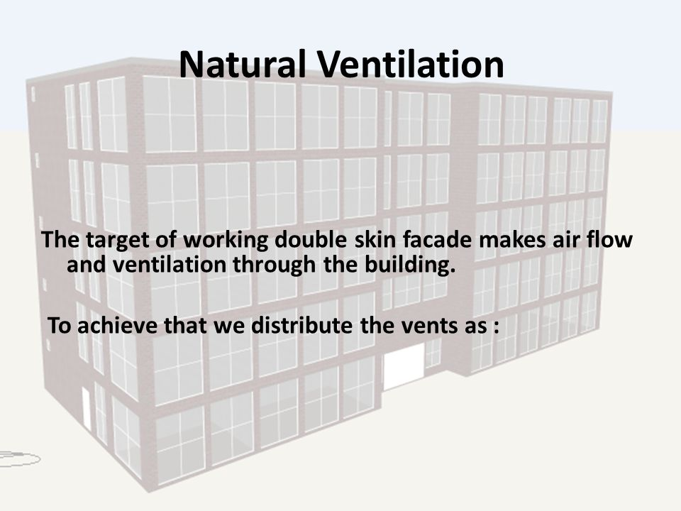 Natural Ventilation The target of working double skin facade makes air flow and ventilation through the building.