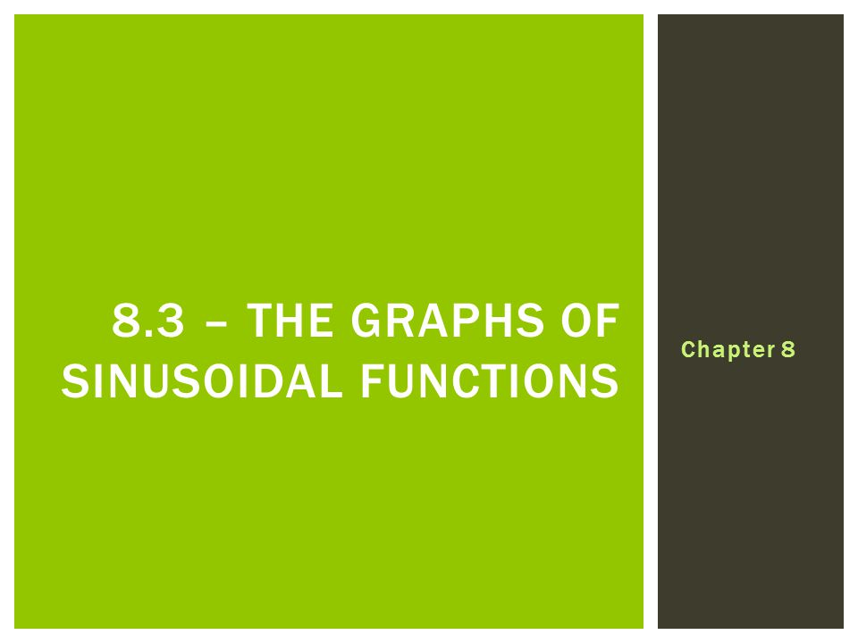 Chapter 8 8.3 – THE GRAPHS OF SINUSOIDAL FUNCTIONS