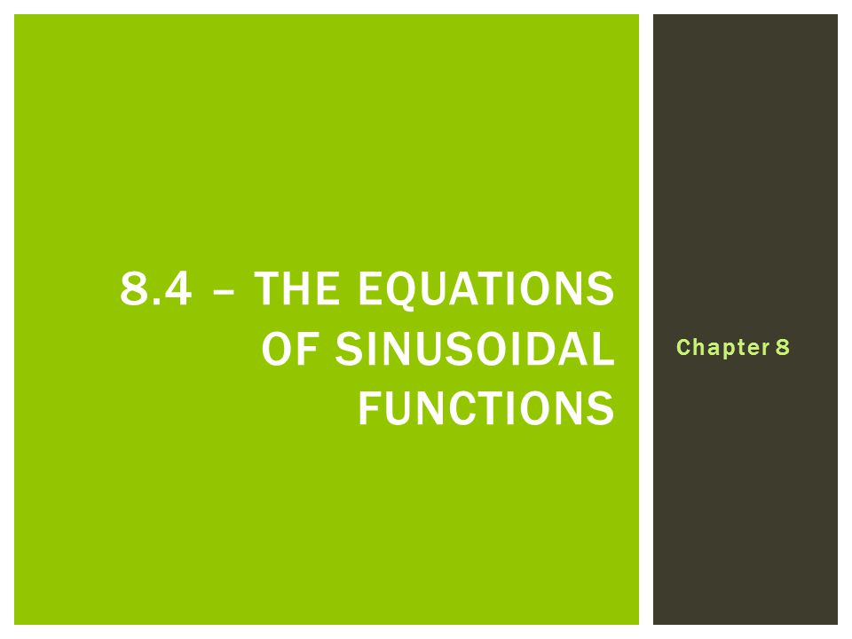 Chapter 8 8.4 – THE EQUATIONS OF SINUSOIDAL FUNCTIONS