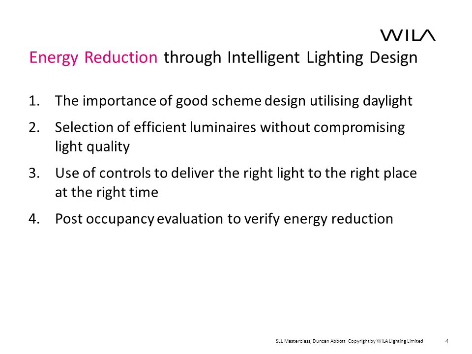 The importance of good scheme design utilising daylight SLL Masterclass, Duncan Abbott Copyright by WILA Lighting Limited 1.