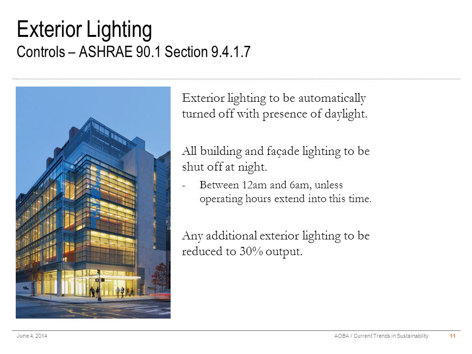 Exterior Lighting Controls – ASHRAE 90.1 Section 9.4.1.7 June 4, 201411AOBA / Current Trends in Sustainability Exterior lighting to be automatically t