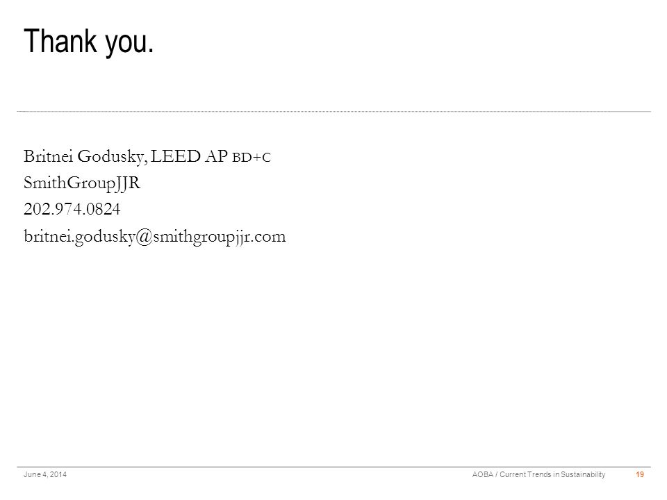 Thank you. June 4, 201419AOBA / Current Trends in Sustainability Britnei Godusky, LEED AP BD+C SmithGroupJJR 202.974.0824 britnei.godusky@smithgroupjj
