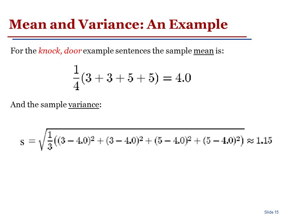 Slide 15 Mean and Variance: An Example For the knock, door example sentences the sample mean is: And the sample variance: s