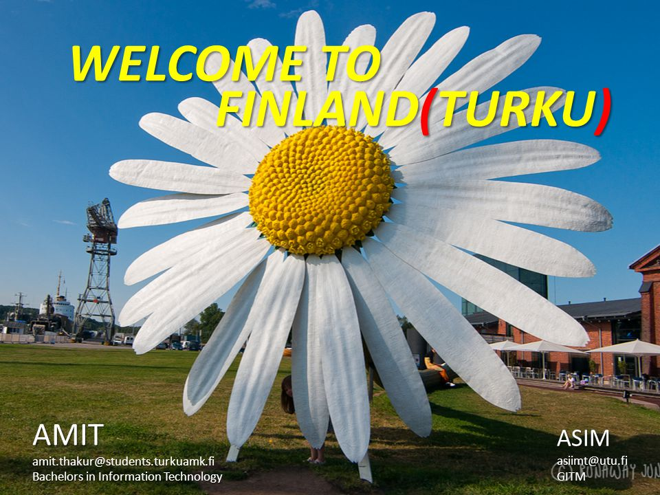 FINLAND(TURKU) FINLAND(TURKU) WELCOME TO AMITamit.thakur@students.turkuamk.fi Bachelors in Information Technology ASIMasiimt@utu.fiGITM