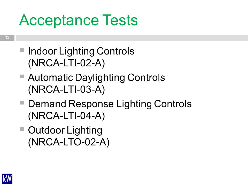 Acceptance Tests 13  Indoor Lighting Controls (NRCA-LTI-02-A)  Automatic Daylighting Controls (NRCA-LTI-03-A)  Demand Response Lighting Controls (N