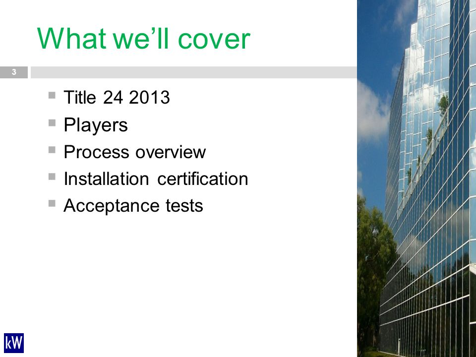What we'll cover  Title 24 2013  Players  Process overview  Installation certification  Acceptance tests 3