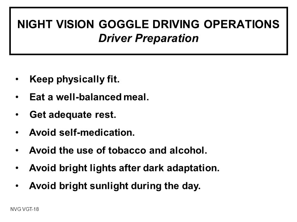 NIGHT VISION GOGGLE DRIVING OPERATIONS Driver Preparation NVG VGT-18 Keep physically fit.