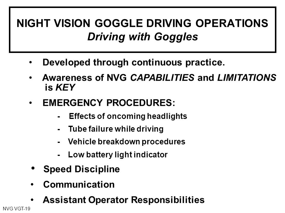 NIGHT VISION GOGGLE DRIVING OPERATIONS Driving with Goggles NVG VGT-19 Developed through continuous practice.