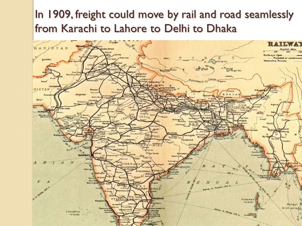 4 In 1909, freight could move by rail and road seamlessly from Karachi to Lahore to Delhi to Dhaka