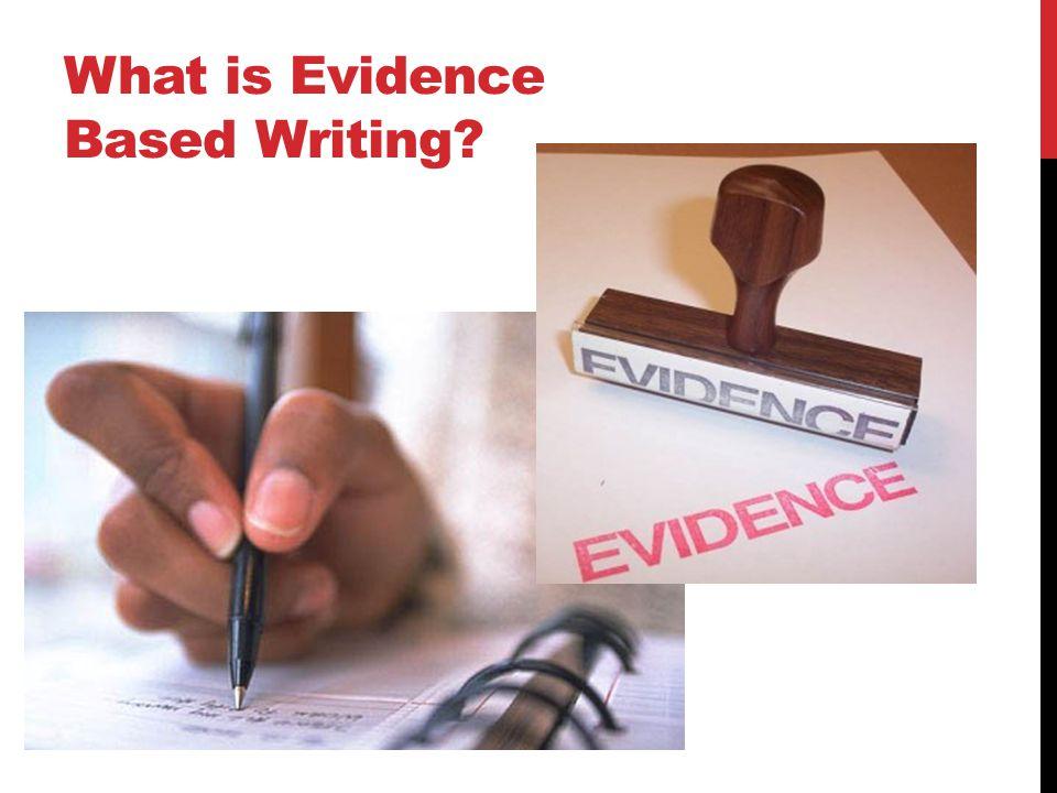 WORKSHOP OBJECTIVES: PWBAT Define evidence based writing .