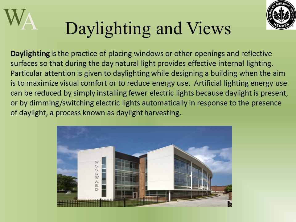 W A Daylighting and Views Daylighting is the practice of placing windows or other openings and reflective surfaces so that during the day natural light provides effective internal lighting.