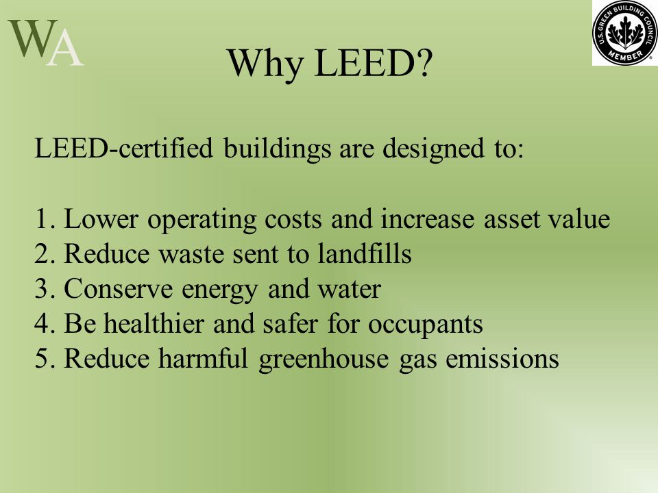 W A Why LEED. LEED-certified buildings are designed to: 1.