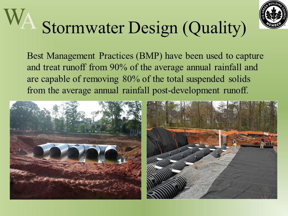 W A Stormwater Design (Quality) Best Management Practices (BMP) have been used to capture and treat runoff from 90% of the average annual rainfall and are capable of removing 80% of the total suspended solids from the average annual rainfall post-development runoff.