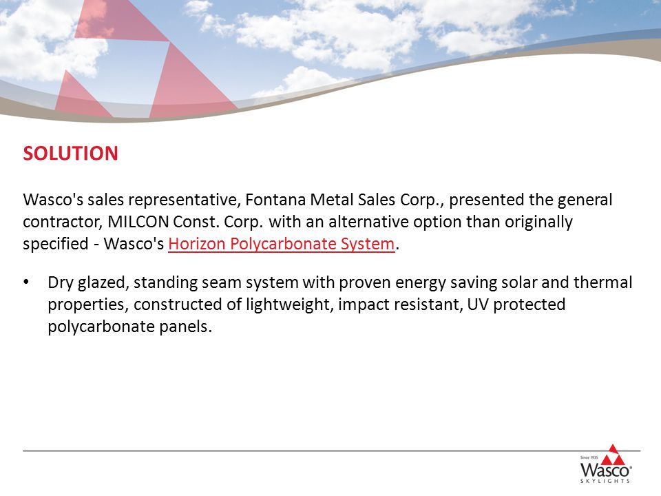 SOLUTION Wasco s sales representative, Fontana Metal Sales Corp., presented the general contractor, MILCON Const.