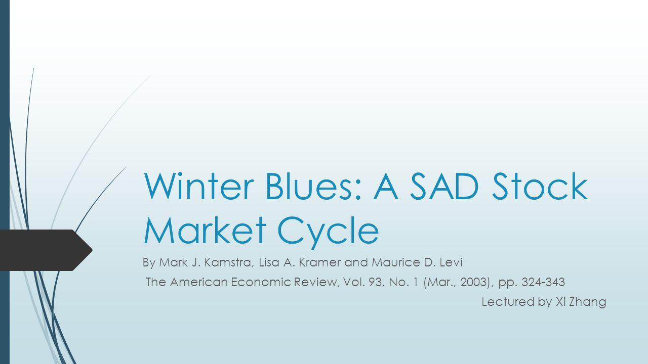 Winter Blues: A SAD Stock Market Cycle By Mark J. Kamstra, Lisa A.