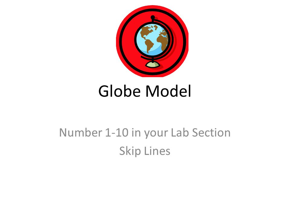 Globe Model Number 1-10 in your Lab Section Skip Lines
