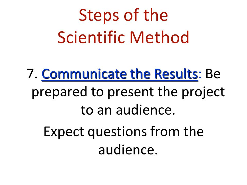Steps of the Scientific Method Conclusion 6. Conclusion: Include a statement that accepts or rejects the hypothesis. Make recommendations for further