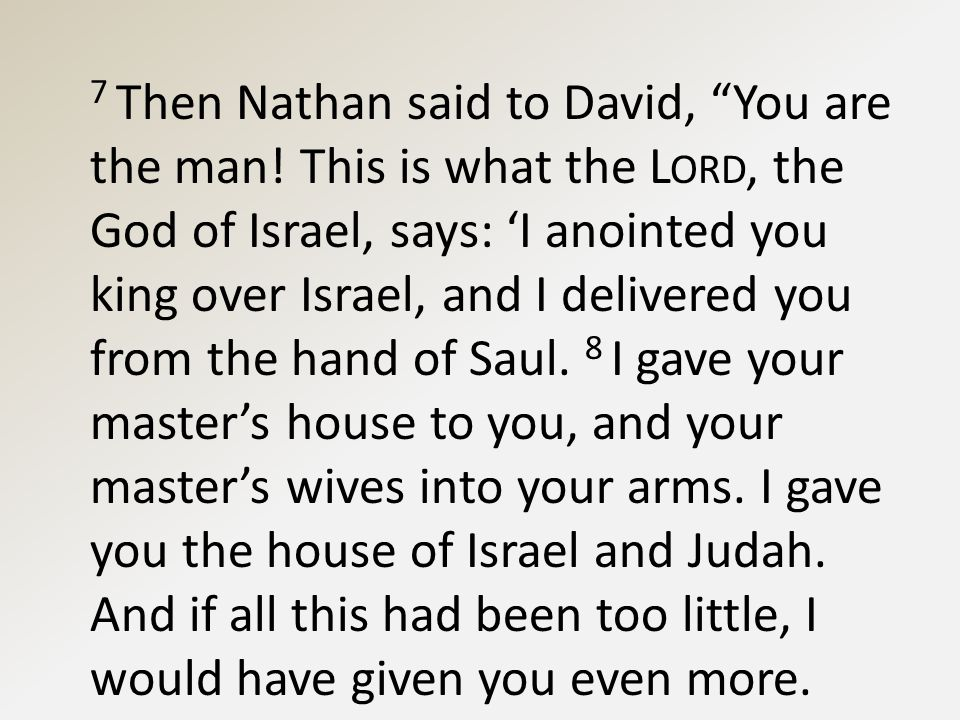 7 Then Nathan said to David, You are the man.