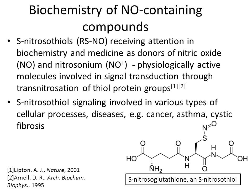 Biochemistry of NO-containing compounds S-nitrosothiols (RS-NO) receiving attention in biochemistry and medicine as donors of nitric oxide (NO) and nitrosonium (NO + ) - physiologically active molecules involved in signal transduction through transnitrosation of thiol protein groups [1][2] S-nitrosothiol signaling involved in various types of cellular processes, diseases, e.g.