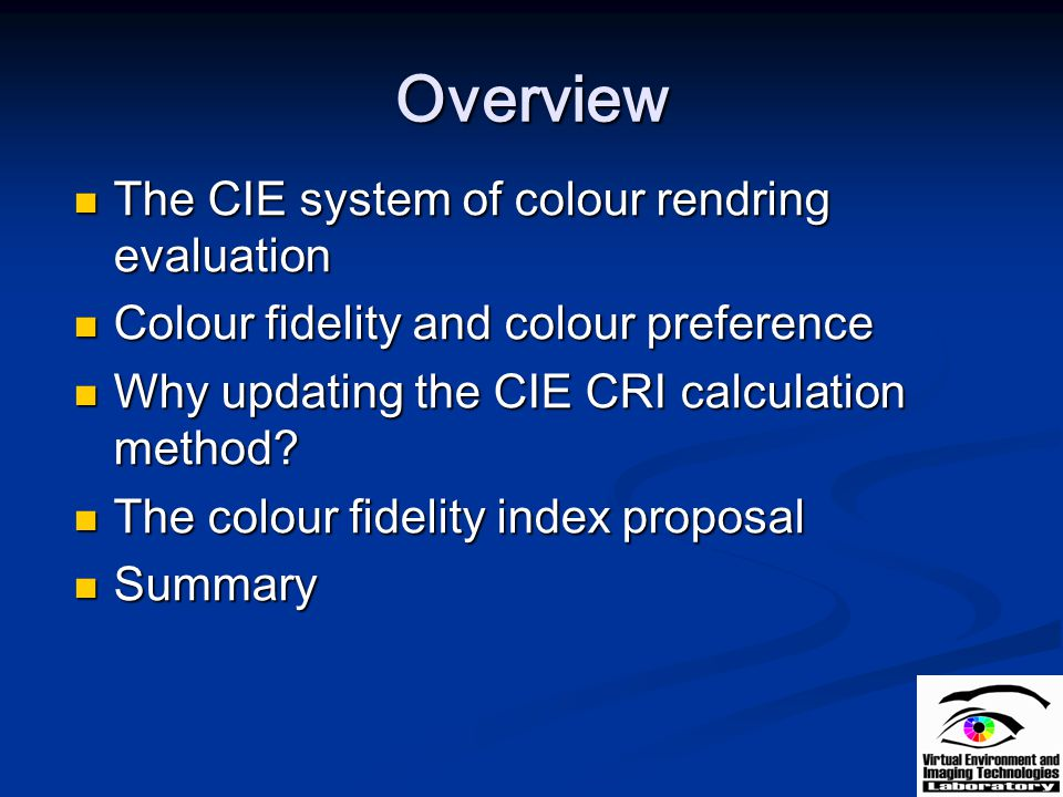 Overview The CIE system of colour rendring evaluation The CIE system of colour rendring evaluation Colour fidelity and colour preference Colour fideli