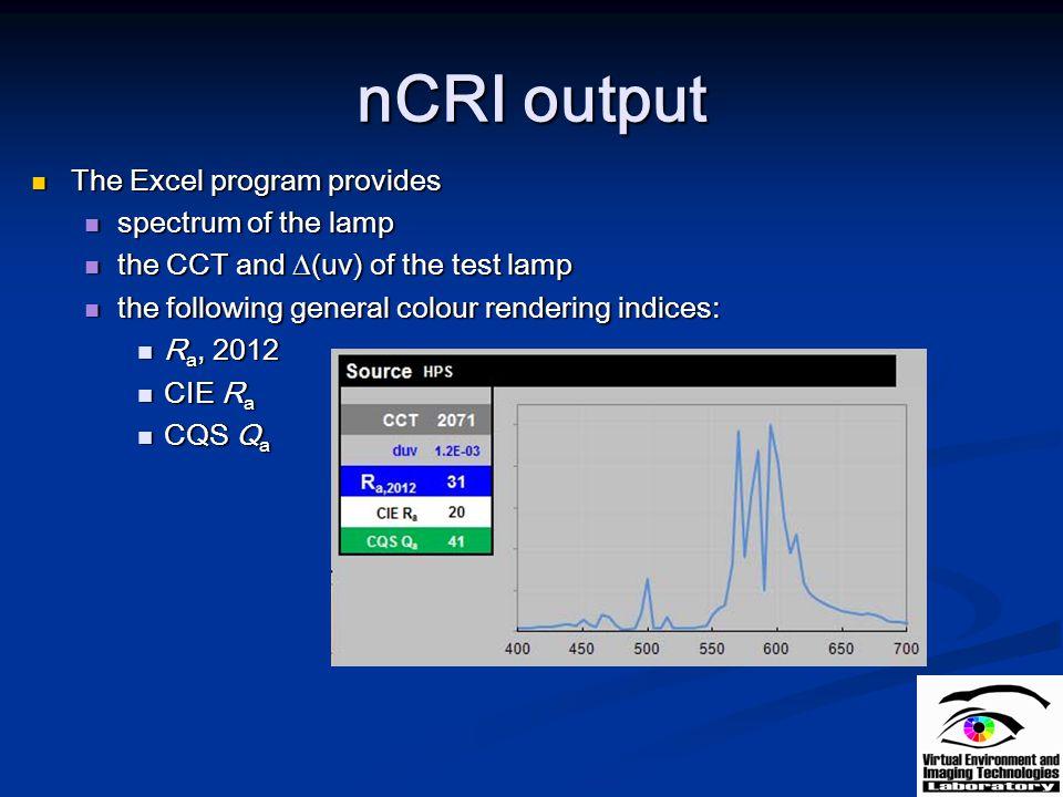 nCRI output The Excel program provides The Excel program provides spectrum of the lamp spectrum of the lamp the CCT and  (uv) of the test lamp the CC