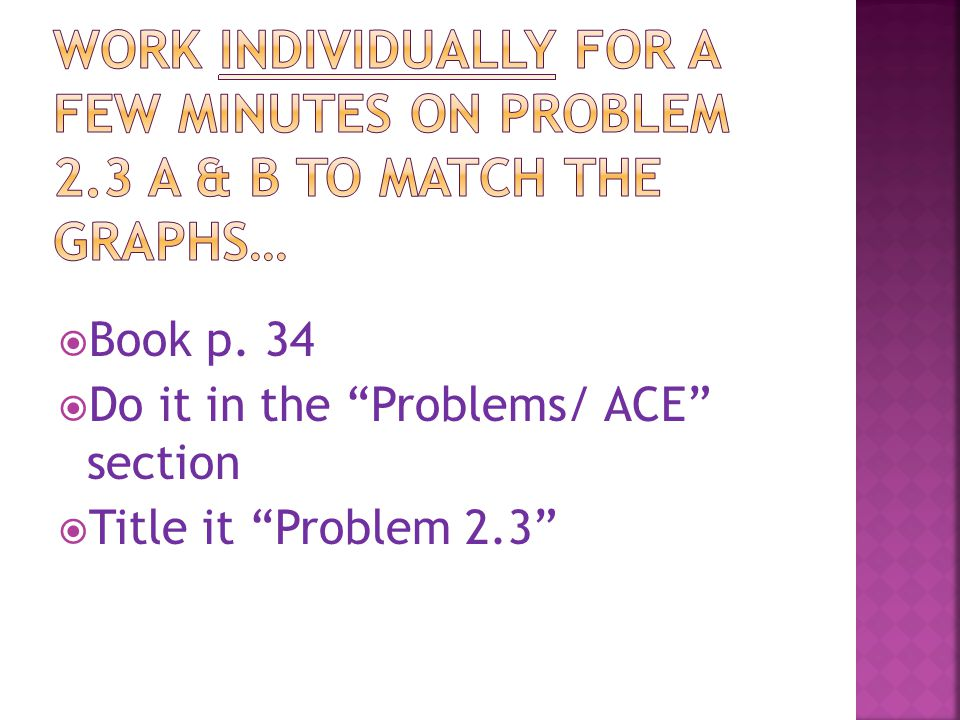  Book p. 34  Do it in the Problems/ ACE section  Title it Problem 2.3