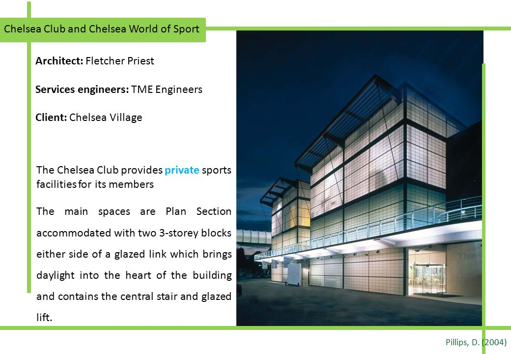 Architect: Fletcher Priest Services engineers: TME Engineers Client: Chelsea Village Chelsea Club and Chelsea World of Sport The Chelsea Club provides