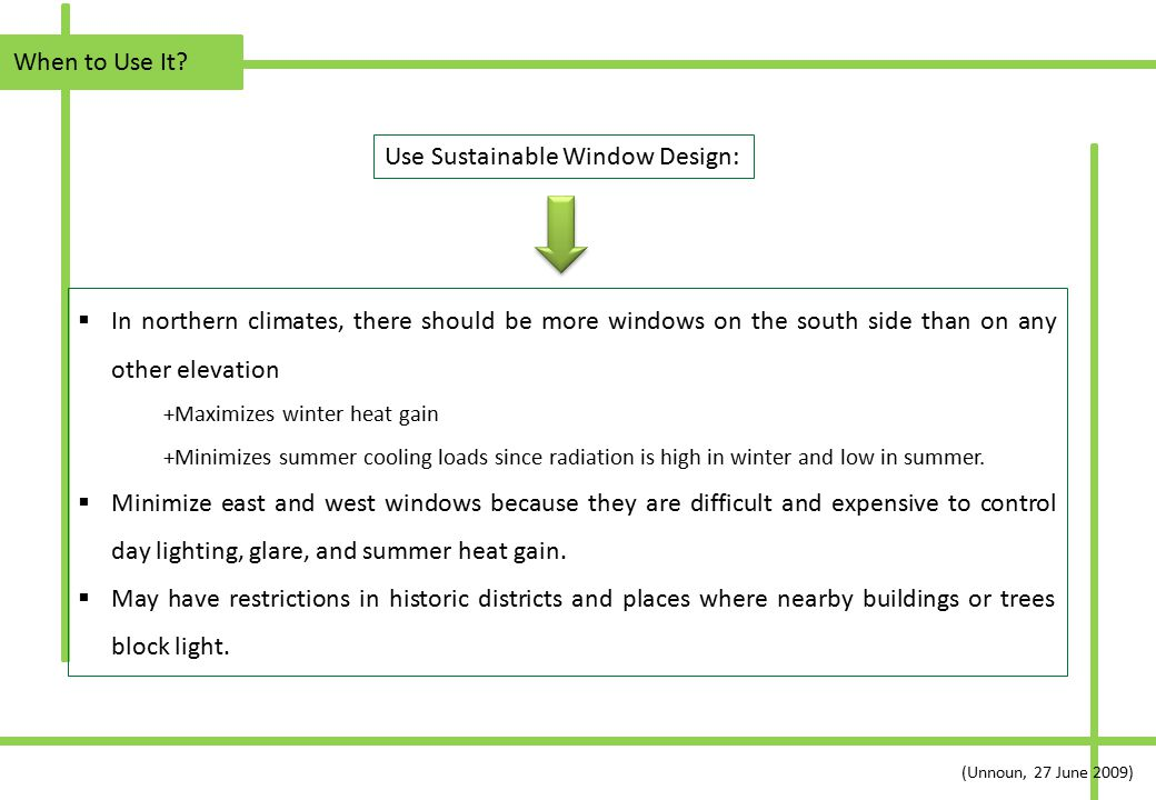 When to Use It? Use Sustainable Window Design:  In northern climates, there should be more windows on the south side than on any other elevation +Max