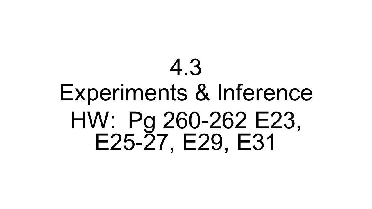 4.3 Experiments & Inference HW: Pg 260-262 E23, E25-27, E29, E31