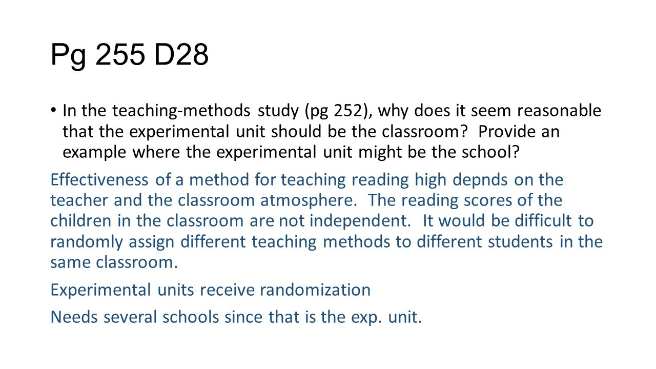 Pg 255 D28 In the teaching-methods study (pg 252), why does it seem reasonable that the experimental unit should be the classroom.