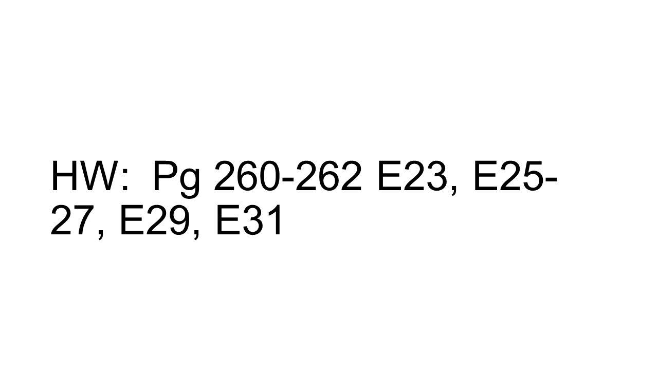 HW: Pg 260-262 E23, E25- 27, E29, E31