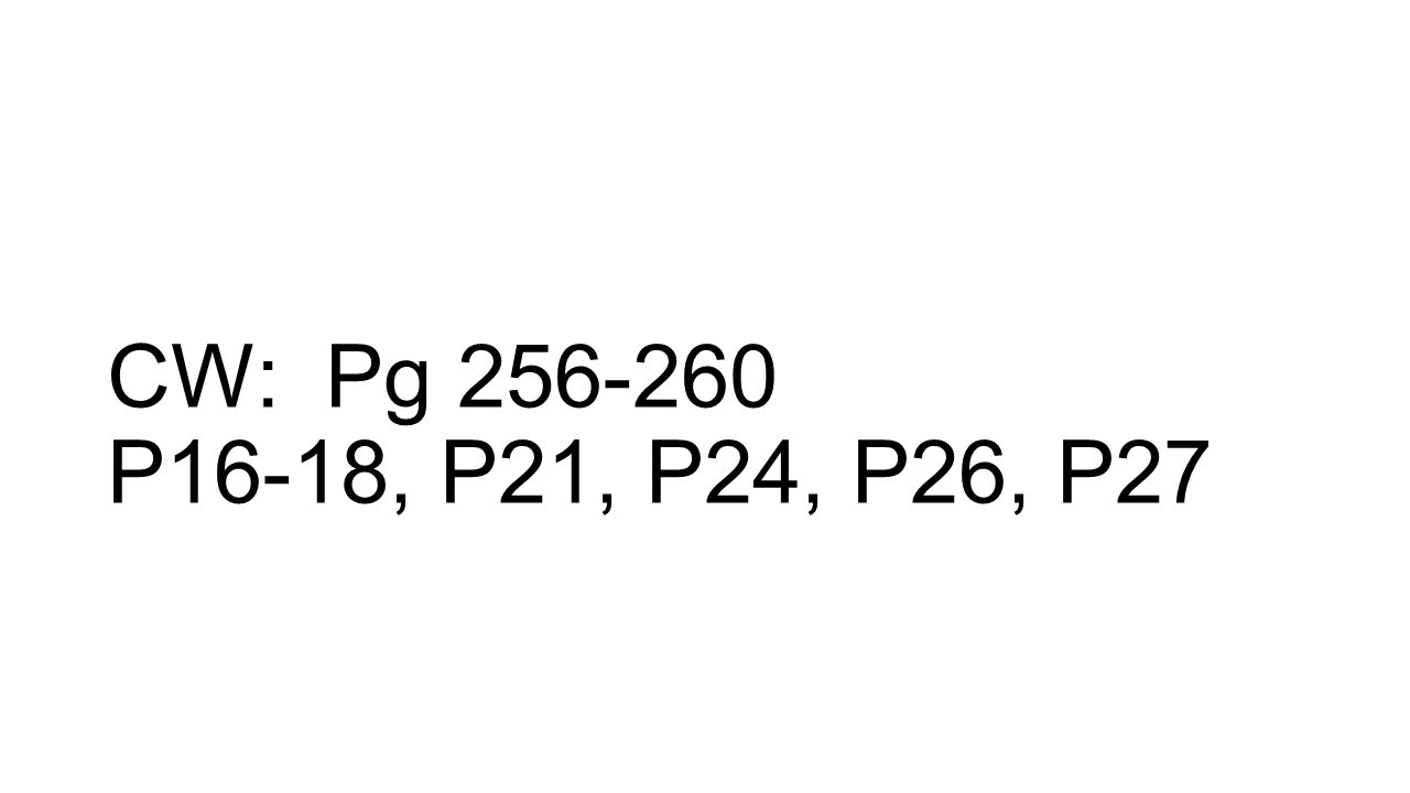 CW: Pg 256-260 P16-18, P21, P24, P26, P27