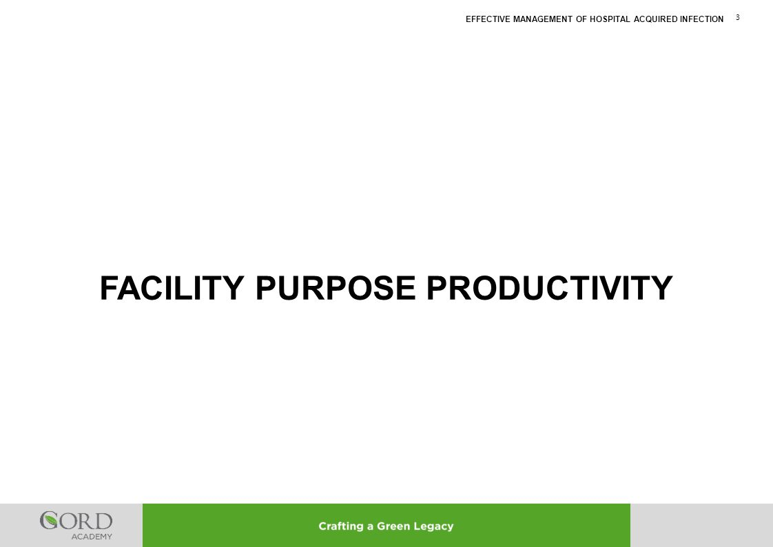 EFFECTIVE MANAGEMENT OF HOSPITAL ACQUIRED INFECTION 3 FACILITY PURPOSE PRODUCTIVITY