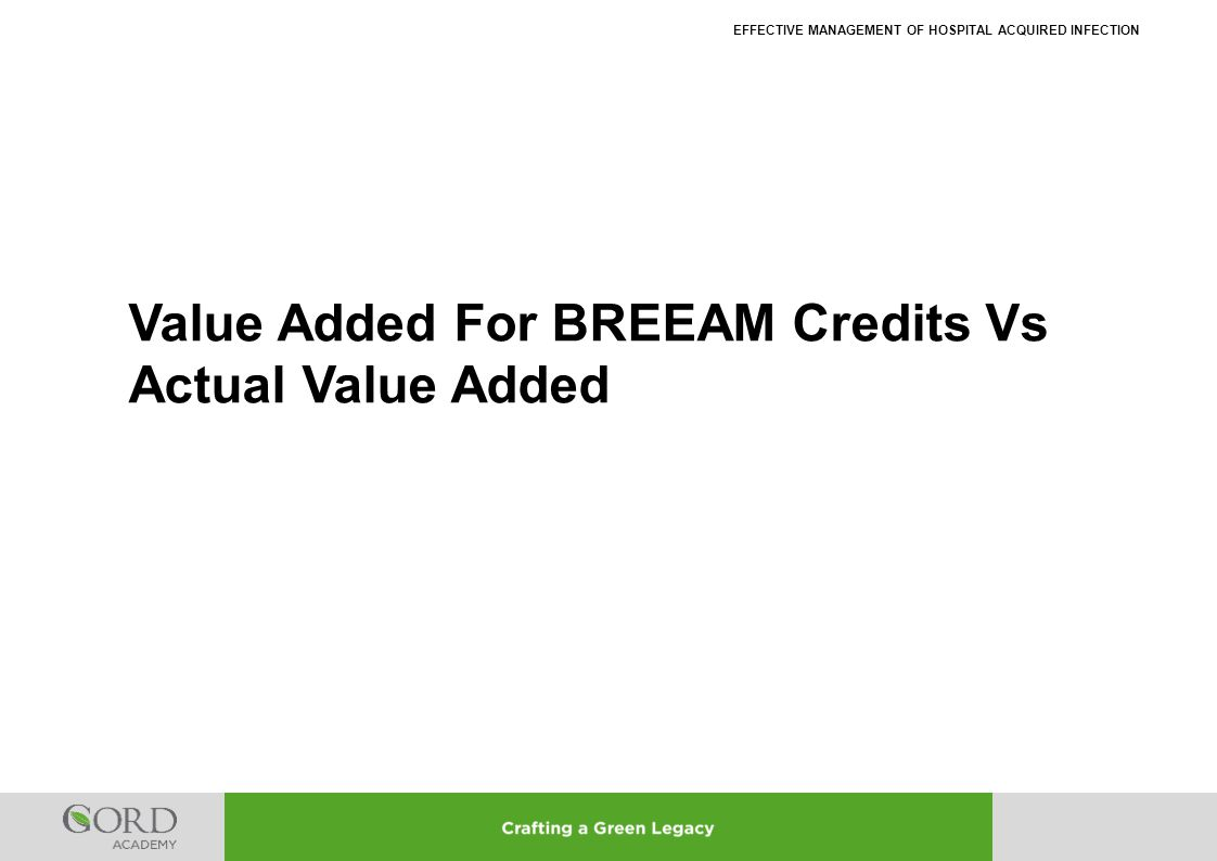 EFFECTIVE MANAGEMENT OF HOSPITAL ACQUIRED INFECTION Value Added For BREEAM Credits Vs Actual Value Added