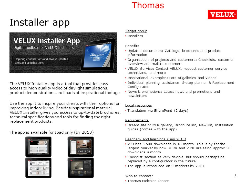 Experience app The Velux experience app has been introduced to inspire the end-user.