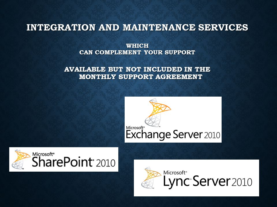 INTEGRATION AND MAINTENANCE SERVICES WHICH CAN COMPLEMENT YOUR SUPPORT AVAILABLE BUT NOT INCLUDED IN THE MONTHLY SUPPORT AGREEMENT