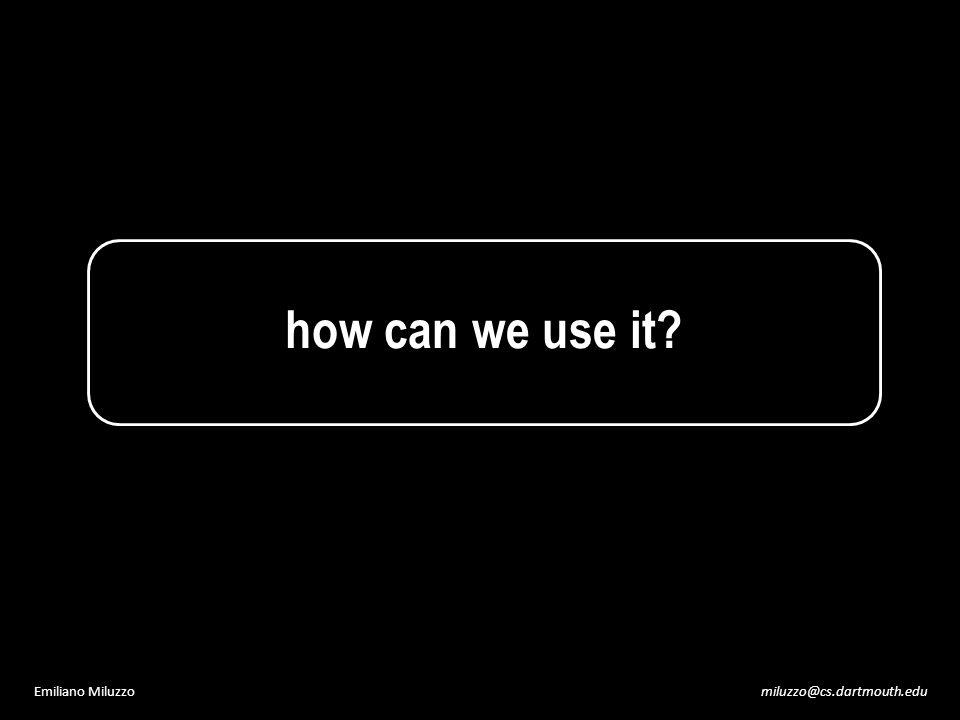 miluzzo@cs.dartmouth.eduEmiliano Miluzzo how can we use it