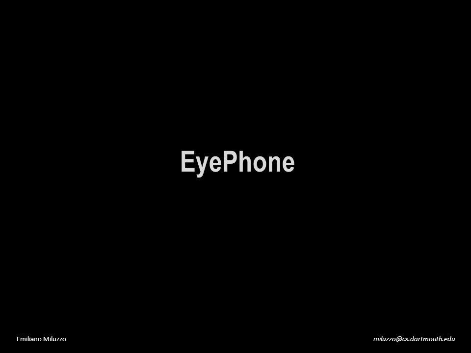 miluzzo@cs.dartmouth.eduEmiliano Miluzzo EyePhone