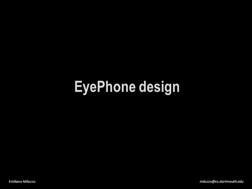 miluzzo@cs.dartmouth.eduEmiliano Miluzzo EyePhone design